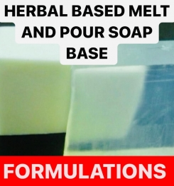 HERBAL BASED MELT AND POUR SOAP BASE FORMULATIONS AND PRODUCTION PROCESS