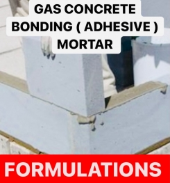 GAS CONCRETE BONDING ( ADHESIVE ) MORTAR FORMULATIONS AND PRODUCTION PROCESS