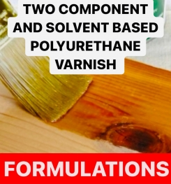 TWO COMPONENT AND SOLVENT BASED POLYURETHANE VARNISH FORMULATIONS AND PRODUCTION PROCESS