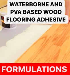 WATERBORNE AND PVA BASED WOOD FLOORING ADHESIVE FORMULATIONS AND PRODUCTION PROCESS